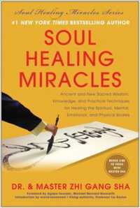 Soul Healing Miracles : Ancient and New Sacred Wisdom, Knowledge, and Practical Techniques for Healing the Spiritual, Mental, Emotional, and Physical