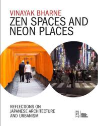 Zen Spaces and Neon Places : Reflections on Japanese Architecture and Urbanism