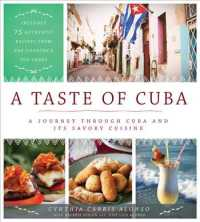 A Taste of Cuba : A Journey through Cuba and Its Savory Cuisine: Includes 75 Authentic Recipes from the Countrys Top Chefs (2018)