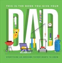 This Is the Book You Give Your Dad : Everything an Awesome Father Wants to Know