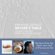 NATURE'S TABLE. REFINED RECIPES FROM AN ALPINE CHALET