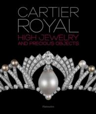 CARTIER ROYAL. HIGH JEWELRY AND PRECIOUS OBJECTS: HIGH JEWELRY AND PRECIOUS OBJECTS (STYLES ET DESIGN)