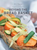 BEYOND THE BREAD BASKET. RECIPES FOR APPETIZERS, MAIN COURSES, AND DESSERTS