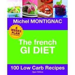 French Gi Diet : 100 Low Carb Recipes -- Hardback