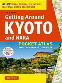 Getting Around Kyoto and Nara : Pocket Atlas and Transportation Guide