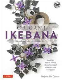 Origami Ikebana : Create Lifelike Floral Sculptures from Paper