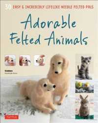 Adorable Felted Animals : 30 Easy and Incredibly Lifelike Needle Felted Pals