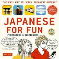 Japanese for Fun : Phrasebook and Dictionary The Easy Way to Learn Japanese Quickly