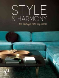 Style &amp; Harmony : The Boutique Hotel Experience