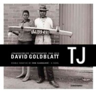 Tj: Double Negative (a Novel) : Johannesburg Photographs 1948/2010 -- Paperback