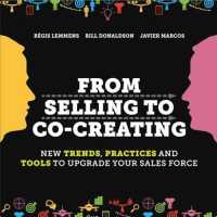 From Selling to Co-Creating : New Trends, Practices and Tools to Upgrade Your Sales Force