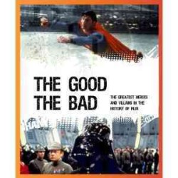 The Good-the Bad : The Greatest Heroes and Villains in the History of Film