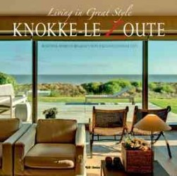 Living in Great Style in Knokke-Le Zoute : Beautiful Homes in Belgium's Most Exclusive Coastal City
