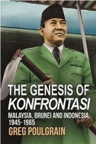The Genesis of Konfrontasi: Malaysia, Brunei and Indonesia, 1945