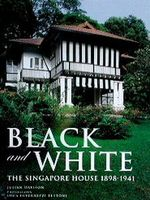 Black and White : The Singapore House 1898-1941 -- Hardback