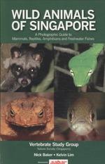 Wild Animals of Singapore : A Photographic Guide to Mammals, Reptiles, Amphibians and Freshwater Fishes
