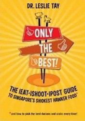 Only the Best! : The IEAT, ISHOOT, IPOST Guide to Singapore's Shiokest Hawker Food