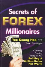 Secrets Of Forex Millionaires: Currency Trading Strategies For Building A Million-Dollar Net Worth