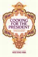 Cooking for the President: Reflections & Recipes of Mrs. Wee Kim Wee