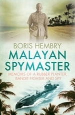 Malayan Spymaster : Memoirs of a Rubber Planter, Bandit Fighter and Spy (2ND)