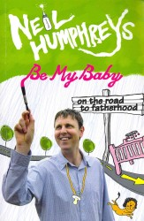 Be My Baby : On the Road to Fatherwood -- Paperback