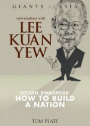 Conversations with Lee Kuan Yew : Citizen Singapore: How to Build a Nation (Giants of Asia Series)