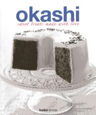 Okashi : Sweet Treats Made with Love