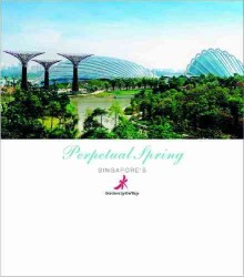 Perpetual Spring: Singapore's Gardens by the Bay -- Paperback