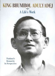 King Bhumibol Adulyadej : A Life's Work: Thailand's Monarchy in Perspective (Reprint)