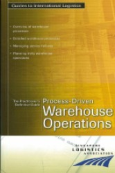 The Practitioner's Definitive Guide: Process-Driven Warehouse Operations
