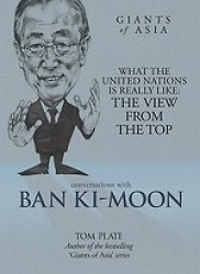 Conversations with Ban Ki-moon : What the United Nations Is Really Like: the View from the Top (Conversations with Giants of Asia)