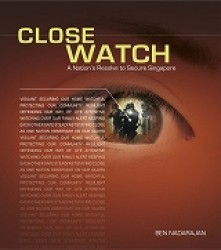 CLOSE WATCH - A Nation's Resolve to Secure Singapore