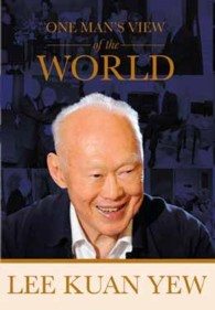 LEE KUAN YEW : ONE MAN'S VIEW OF THE WORLD