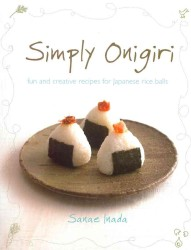 Simply Onigiri : Fun and Creative Recipes for Japanese Rice Balls