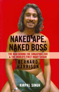 Naked Ape. Naked Boss - Bernard Harrison : The Man Behind the Singapore Zoo and the World's First Night Safari