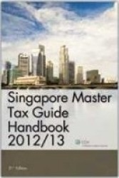 Singapore Master Tax Guide 2012/13 (31st Edition)