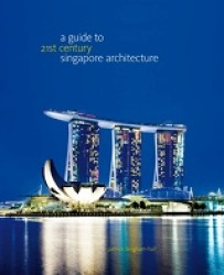 A Guide to 21st Century Singapore Architecture