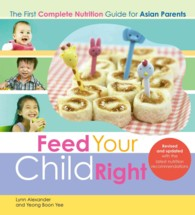 Feed Your Child Right : The First Complete Nutrition Guide for Asian Parents (2ND)