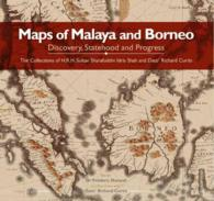Maps of Malaya and Borneo : Discovery, Statehood and Progress: the Collections of H.R.H. Sultan Sharafuddin Idris Shah and Dato' Richard Curtis