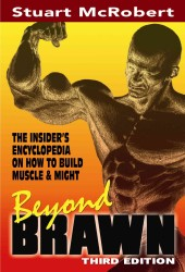 Beyond Brawn : The Insider&#039;s Encyclopedia on How to Build Muscle &amp; Might (3RD)