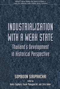 Industrialization with a Weak State : Thailand's Development in Historical Perspective (Kyoto Cseas Series on Asian Studies)