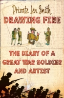 Drawing Fire : The Diary of a Great War Soldier and Artist
