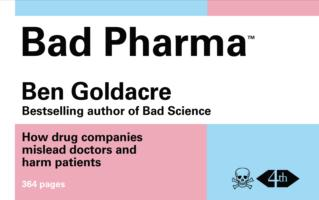 Bad Pharma : How Drug Companies Mislead Doctors and Harm Patients -- Paperback