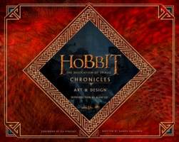 The Hobbit: the Desolation of Smaug - Chronicles: Art & Design (Hobbit: the Desolation of Smaug)