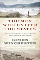 Men Who United the States : The Amazing Stories of the Explorers, Inventors and Mavericks Who Made America -- Hardback
