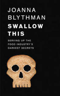 Swallow This : Serving Up the Food Industry's Darkest Secrets -- Paperback