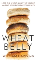 Wheat Belly : Lose the Wheat, Lose the Weight and Find Your Path Back to Health -- Paperback