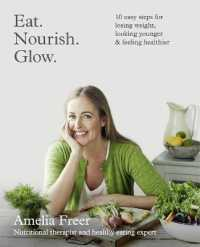 Eat Nourish Glow : 10 Easy Steps for Losing Weight, Looking Younger and Feeling Healthier