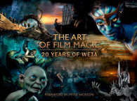 Art of Film Magic : 20 Years of Weta -- Hardback