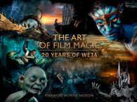 Art of Film Magic : 20 Years of Weta -- Hardback